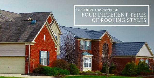 The Pros and Cons of Four Different Types of Roofing Styles