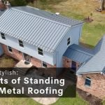 Sturdy and Stylish Benefits of Standing Seam Metal Roofing